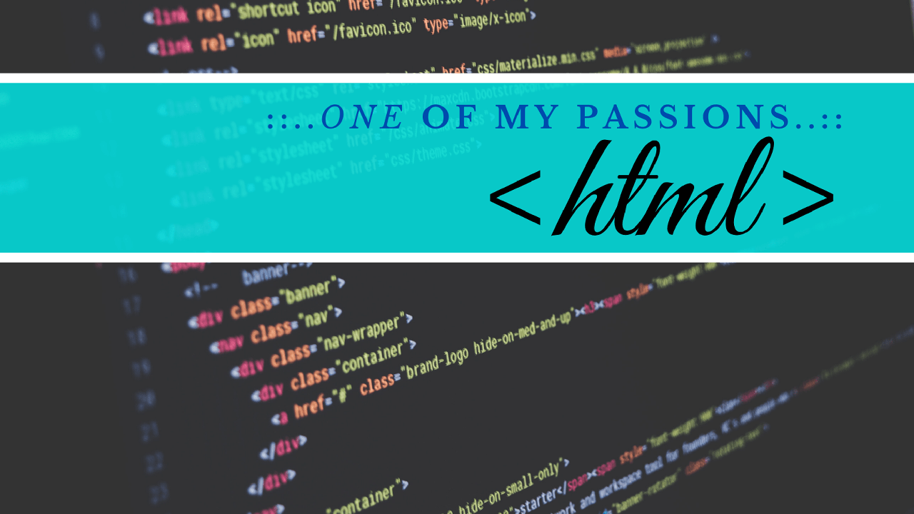 One of my passions, html